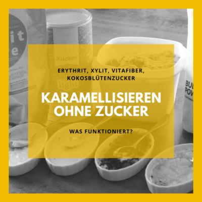 Karamellisieren ohne Zucker? Erythrit, Xylit, VitaFiber, Kokosblütenzucker – Was funktioniert?