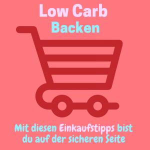 Low Carb Backen – Mit diesen Einkaufstipps bist du auf der sicheren Seite!